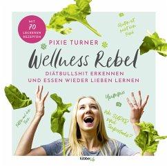 Wellness Rebel. Diätbullshit erkennen und Essen wieder lieben lernen (Mängelexemplar) - Turner, Pixie