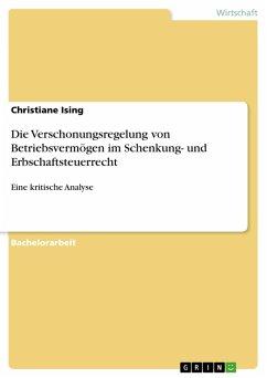 Die Verschonungsregelung von Betriebsvermögen im Schenkung- und Erbschaftsteuerrecht (eBook, PDF)