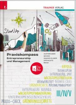 Praxiskompass Entrepreneurship III/IV/V + TRAUNER-DigiBox - Austerhuber, Elke;Moises, Petra;Najand-Ellmer, Monika