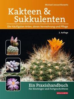 Kakteen und Sukkulenten - Die häufigsten Arten, deren Vermehrung und Pflege - Januschkowetz, Michael