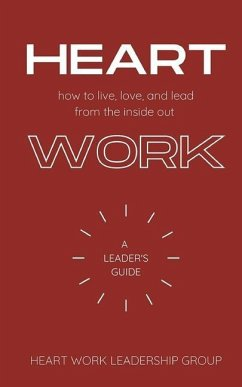 Heart Work: How to live, love, and lead from the inside out: A Leader's Guide - Group, Heart Work Leadership