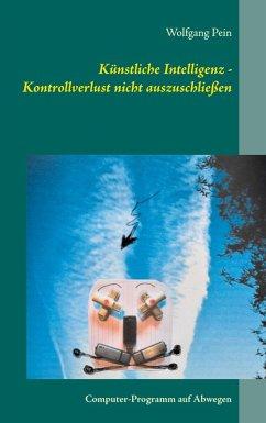 Künstliche Intelligenz - Kontrollverlust nicht auszuschließen (eBook, ePUB)