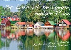 Die Liebe ist ein langer, ruhiger Fluss (Wandkalender 2022 DIN A2 quer)