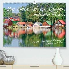 Die Liebe ist ein langer, ruhiger Fluss (Premium, hochwertiger DIN A2 Wandkalender 2022, Kunstdruck in Hochglanz)
