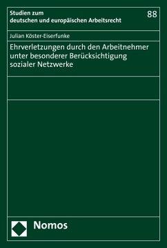 Ehrverletzungen durch den Arbeitnehmer unter besonderer Berücksichtigung sozialer Netzwerke (eBook, PDF) - Köster-Eiserfunke, Julian