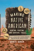 Making Native American Hunting, Fighting, and Survival Tools: A Fully Illustrated Guide to Creating Arrowheads, Axes, and Other Early American Impleme