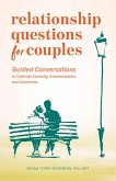 Relationship Questions for Couples: Guided Conversations to Cultivate Curiosity, Communication, and Connection