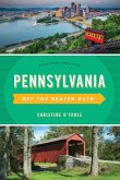 Pennsylvania Off the Beaten Path(r): A Guide to Unique Places