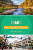 Idaho Off the Beaten Path(r): A Guide to Unique Places
