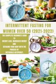 Intermittent Fasting for Women Over 50 2021-2022: The Complete Beginner's Guide to Weight Loss, Increased Energy and Detoxing Your Body With the Proce