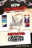 How Colonialism Greed and Corruption Destroyed a Beautiful Country