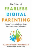 The 3 MS of Fearless Digital Parenting: Proven Tools to Help You Raise Smart and Savvy Online Kids