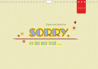 Zitate und Sprüche SORRY, es tut mir leid ... (Wandkalender 2022 DIN A4 quer)