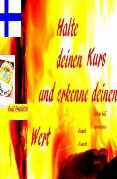 Halte deinen Kurs und erkenne deinen Wert Deutsch Finnisch - Haßfurt Knetzgau, Augsfeld;Friedrich, Rudi;Friedrich, Rudolf
