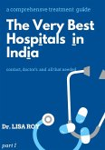 The Very Best Hospitals in India: a Comprehensive Treatment Guide Part 1 (eBook, ePUB)