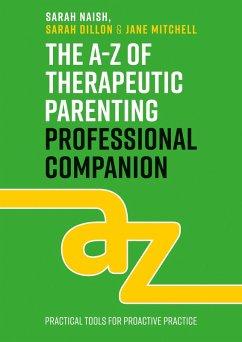 The A-Z of Therapeutic Parenting Professional Companion (eBook, ePUB) - Naish, Sarah; Dillon, Sarah; Mitchell, Jane