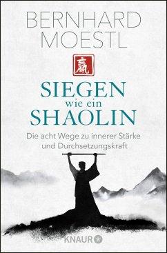 Siegen wie ein Shaolin (Mängelexemplar) - Moestl, Bernhard