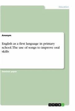 English as a first language in primary school. The use of songs to improve oral skills - Anonym