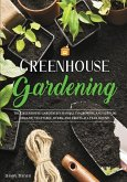 Greenhouse Gardening: Everything You Need to Know to Start Growing Vegetables, Herbs, and Fruit at Home Without Soil
