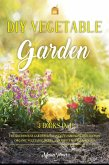 DIY Vegetable Garden: Your Essential Guide to Grow Vegetables, Herbs, and Fruit Using Deep-Organic Techniques Like Raised-bed Gardening, Hyd