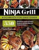 Ninja Grill Kochbuch für Einsteiger: 550 einfache, schnelle und leckere Rezepte für perfektes Grillen und Frittieren im Freien (eBook, ePUB)