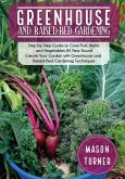 Greenhouse and Raised-Bed Gardening: The Greenhouse Gardener's Manual To Growing and Sustain Organic Vegetable, Herbs, and Fruits All-Year- Round