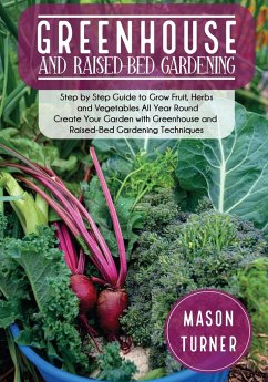 Greenhouse and Raised-Bed Gardening: The Greenhouse Gardener's Manual To Growing and Sustain Organic Vegetable, Herbs, and Fruits All-Year- Round - Turner, Mason