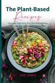 The Plant-Based Recipes: Get Lean, Feel Great, Burn Fat with Easy and Tasty Recipes to Boost Your Metabolism