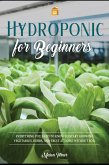 Hydroponics for Beginners: Everything You Need to Know to Start Growing Vegetables, Herbs, and Fruit at Home Without Soil