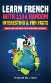 Learn French with 1144 Random Interesting and Fun Facts! - Parallel French and English Text to Learn French the Fun Way