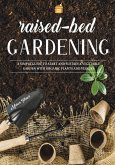 Raised Bed Gardening: A Simple Guide to Start and Sustain a Vegetable Garden with Organic Plants and Veggies