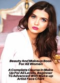 Beauty And Makeup Book For All Women - A Complete Course In Make Up For All Levels, Beginner To Advanced With Make-up Artist Face Chart: Full Color Co