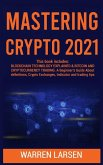 Mastering Crypto 2021: This book includes: BLOCKCHAIN TECHNOLOGY EXPLAINED & BITCOIN AND CRYPTOCURRENCY TRADING. A Beginner's Guide About Def