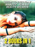 [ 2 BOOKS IN 1 ] - Guide To Everyday Makeup - Female Beauty Secrets - Always Perfect Nails - Nail Art Decorations And Gel Reconstruction: This Book In