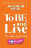 To BE and Live - The reason you are here