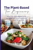 """The Plant-Based for Beginners: Super, Easy and Healthy Recipes to Lose Weight Fast, Prevent Diseases and Turn on your """"Skinny"""" Gene"""