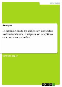 La adquisición de los clíticos en contextos institucionales vs. La adquisición de clíticos en contextos naturales (eBook, PDF)