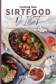 Sirtfood Diet Cooking Idea: Delicious and Healthy Ideas to Enjoy Sirtfood Diet and to Lose Weight