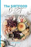 """The Sirtfood Diet: A Beginner's Guide to Losing Weight, Burning Fat, to Activate your """"Skinny"""" Gene"""