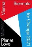 VIENNA BIENNALE FOR CHANGE 2021: PLANET LOVE. Klimafürsorge im Digitalen Zeitalter / VIENNA BIENNALE FOR CHANGE 2021: PLANET LOVE. Climate Care in the Digital Age