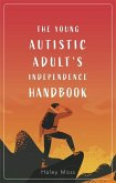 The Young Autistic Adult's Independence Handbook