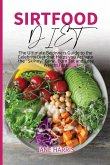 Sirtfood Diet: The Ultimate Beginners Guide to the Celebrity Diet that Helps you Activate the Skinny Gene, Burn Fat and Lose Weight F