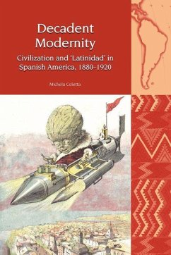 Decadent Modernity - Coletta, Michela (Institute of Latin American Studies, University of