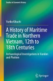 A History of Maritime Trade in Northern Vietnam, 12th to 18th Centuries: Archaeological Investigations in Vandon and Phohien