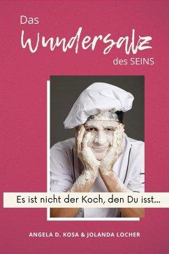 Das Wundersalz des SEINS (eBook, ePUB) - Kosa, Angela D.; Locher, Jolanda