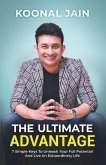 The Ultimate Advantage: 7 Simple Keys To Unleash Your Full Potential And Live An Extraordinary Life