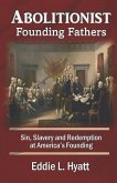 Abolitionist Founding Fathers: Sin, Slavery and Redemption at America's Founding