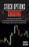 Stock Options Trading The Best Step-by-Step Guide to Learn How to Trade Stocks and Discover How TOP Traders Invest. The Best Strategies to Help You Cr