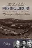 The Last Called Mormon Colonization: Polygamy, Kinship, and Wealth in Wyoming's Bighorn Basin