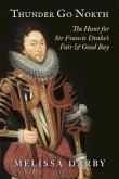 Thunder Go North: The Hunt for Sir Francis Drake's Fair and Good Bay